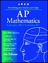 Everything You Need to Score High on Ap Mathematics: Calculus AB, Calculus BC (Arco Master the AP Calculus AB & BC Test)