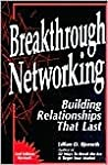 Breakthrough Networking: Building Relationships That Last
