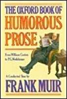 The Oxford Book of Humorous Prose: From William Caxton to P.G. Wodehouse