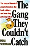 The Gang They Couldn't Catch: The Story of America's Greatest Modern-Day Bank Robbers-And How They Got Away With It