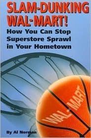 Slam-Dunking Wal-Mart!: How You Can Stop Superstore Sprawl in Your Hometown