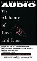 Alchemy of Love and Lust: Discover Our Sex Hormones & Determinewho We Lov CST