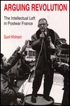 Arguing Revolution: The Intellectual Left in Postwar France