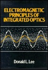 Electromagnetic Principles Of Integrated Optics by Donald L. Lee