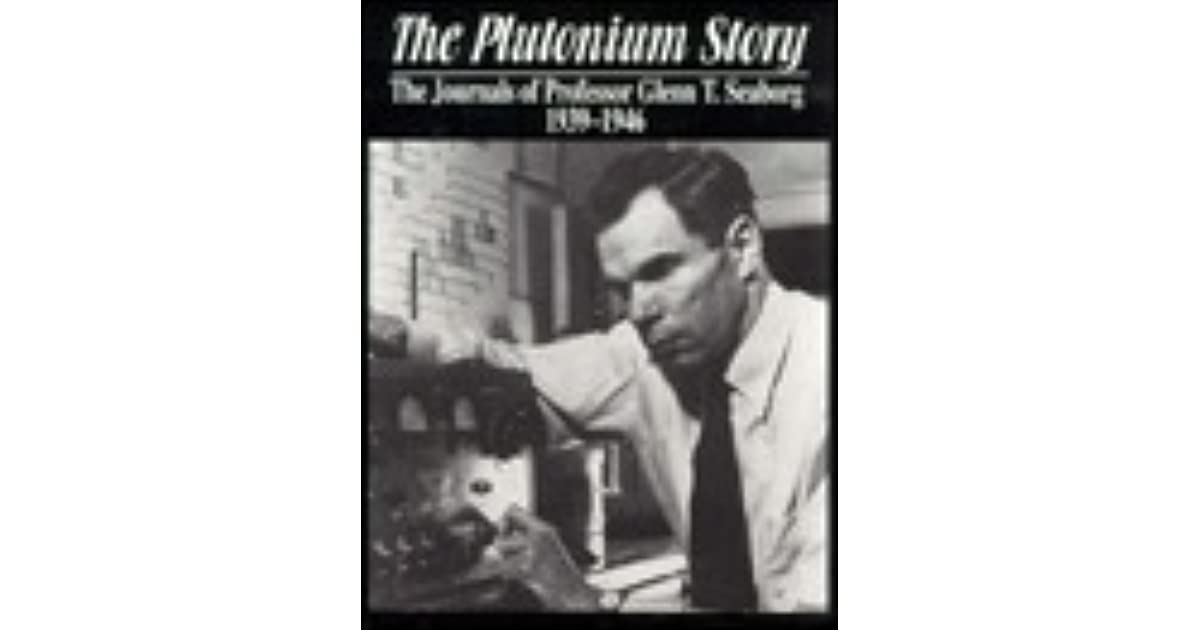 Periodic Table glenn seaborg contributions to the modern periodic table : The Plutonium Story: The Journals of Professor Glenn T. Seaborg ...