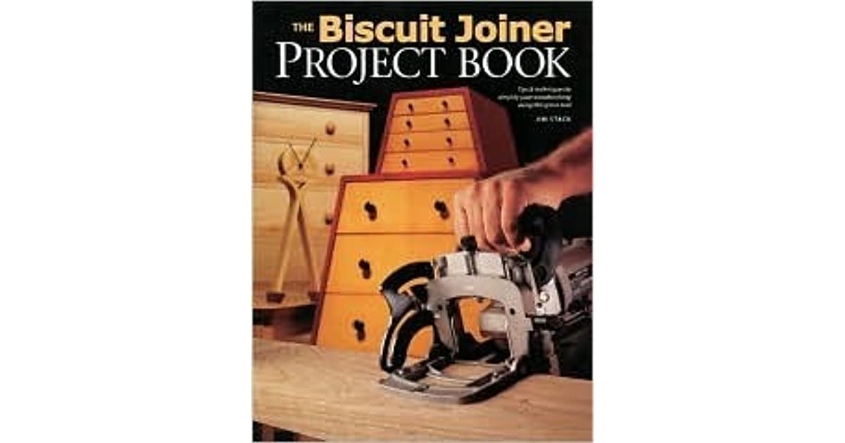 The Biscuit Joiner Project Book: Tips & Techniques to Simplify Your Woodworking Using This Great ...