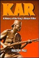 KAR:  A History Of The King's African Rifles And East African Forces