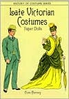 Late Victorian Costumes Paper Dolls by Tom Tierney