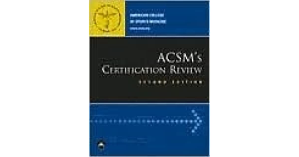 Acsms Certification Review By American College Of Sports Medicine