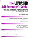 The Unabashed Self-Promoter's Guide: What Every Man, Woman, Child & Organization in America Needs to Know about Getting Ahead by Exploiting the Media