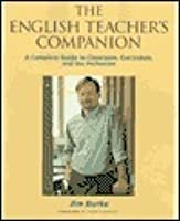 The English Teacher's Companion: A Complete Guide to Classroom, Curriculum, and the Profession