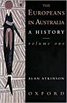 The Europeans in Australia: A History Volume One: The Beginning