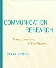 Communication Research: Asking Questions, Finding Answers by