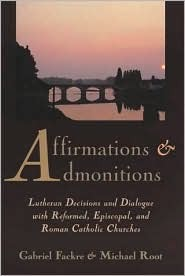 Affirmations and Admonitions: Lutheran Decisions and Dialogue with Reformed, Episcopal, and Roman Catholic Churches