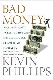 Bad Money: Reckless Finance, Failed Politics, and the Global Crisis of American Capitalism