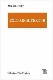 Exit-Architektur. Design zwischen Krieg und Frieden: Mit einem Vorwort von Heiner Mühlmann und einem Projekt von Exit Ltd. (TRACE Transmission in Rhetorics, ... and Cultural Evolution) (German Edition)