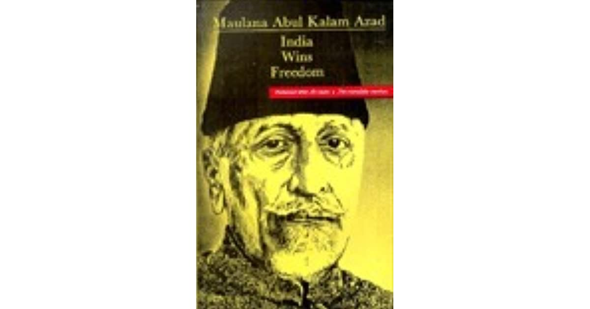 India Wins Freedom: The Complete Version by Maulana Abul