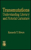 Transmutations: Understanding Literary and Pictorial Caricature