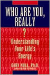 Who Are You, Really?: Understanding Your Life's Energy