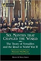 Six Months that Changed the World - The Treaty of Versailles and the Road to World War II (Portable Professor)