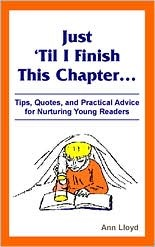 Just 'Til I Finish This Chapter..., Tips, Quotes, and Practical Advice for Nurturing Young Readers