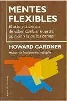 Mentes Flexibles / Changing Minds: El Arte y la Ciencia de Ssaber Cambiar Nuestra Opinion y la de los Demas / The Art and Science of Changing our Own and ... People's Mind (Transiciones / Transitions)