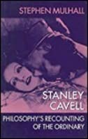 Stanley Cavell: Philosophy's Recounting Of The Ordinary