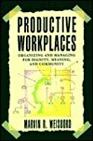 Productive Workplaces: Dignity, Meaning, and Community in the 21st Century book download
