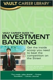 Vault career guide to investment banking by tom lott.