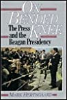 On Bended Knee: The Press and the Reagan Presidency