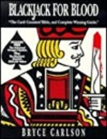 Blackjack for Blood: The Card-Counters Bible, and Complete Winning Guide
