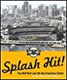 Splash Hit!: Pacific Bell Park and the San Francisco Giants