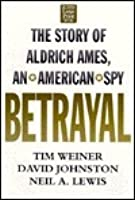 Betrayal: The Story of Aldrich Ames, an American Spy