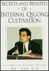 Secrets and Benefits of Internal Qigong Cultivation Lectures by Qigong Master Dr