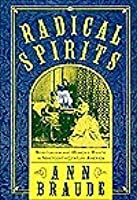 Radical Spirits: Spiritualism and Womens Rights in 19th Century America