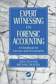 Expert Witnessing in Forensic Accounting  A Handbook for Lawyers and Accountants