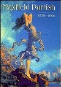 Maxfield Parrish: 1870-1966