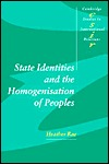 State Identities and the Homogenisation of Peoples Heather Rae