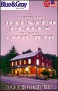 Blue & Gray Magazine's Guide to Haunted Places of the Civil War