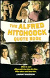 The Alfred Hitchcock Quote Book: What He Said-What Players and Colleagues Said about Him Memorable..