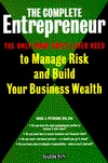 The Complete Entrepreneur: The Only Book You'll Ever Need to Manage Risk and Build Your Business Wealth