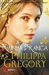 A Rainha Branca by Philippa Gregory