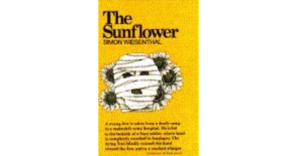 the dilemma in the sunflower by simon wiesenthal Simon wiesenthal was born in 1908 in buczacz, galicia, at that time a part of the austro-hungarian empire he was incarcerated between 1941 and 1945 in buchenwald and mauthausen and other concentration camps.