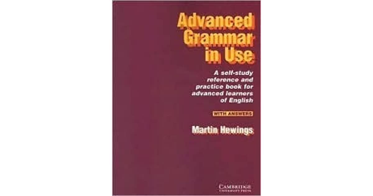 Advanced grammar in use a self study reference and practice book advanced grammar in use a self study reference and practice book for advanced learners of english by martin hewings fandeluxe Images