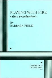Playing With Fire After Frankenstein By Barbara Field