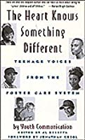 The Heart Knows Something Different: Teenage Voices From The Foster Care System: Youth Communication