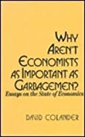 Why Aren't Economists As Important As Garbagemen?: Essays On The State Of Economics