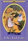 A New Little Cabin (Little House Chapter Books: Caroline, #5)