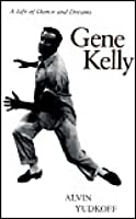 Gene Kelly a Life of Dance and