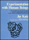 Experimentation with Human Beings: The Authority of the Investigator, Subject, Professions, and State in the Human Experimentation Process: The Authority of the Investigator, Subject, Professions, and State in the Human Experimentation Process